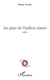Philippe Tancelin - Au pays de l'indivis aimer - Cahier.