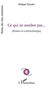 Philippe Tancelin - Ce qui ne sombre pas... - (Sentes et contrechamps).