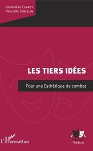 Philippe Tancelin et Geneviève Clancy - Les tiers idées - Pour une Esthétique de combat.