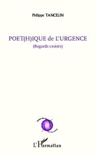 Philippe Tancelin - Poét(h)ique de l'urgence - (Regards croisés).