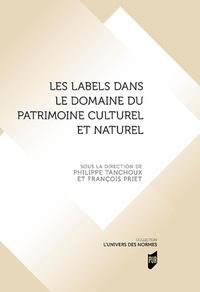 Philippe Tanchoux et François Priet - Les labels dans le domaine du patrimoine culturel et naturel.