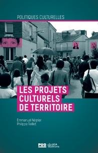 Philippe Teillet et Emmanuel Négrier - Les projets culturels de territoire.