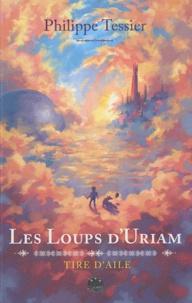 Philippe Tessier - Les chroniques de Tire-d'Aile Tome 1 : Les Loups d'Uriam.