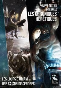 Philippe Tessier - Les Chroniques Hérétiques - L'Intégrale.