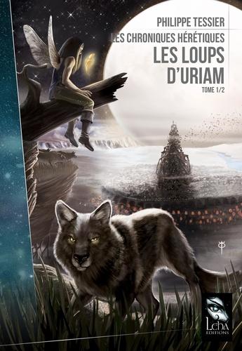 Les chroniques hérétiques Tome 1 Les loups d'Uriam