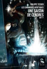Philippe Tessier - Les chroniques hérétiques Tome 2 : Une saison de cendres.