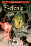 Philippe Tessier - Sélénie des Terres Mortes Tome 2 : Le voleur d'histoires.