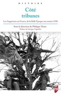 Philippe Tétart - Côté tribunes - Les supporters en France de la Belle Epoque aux années 1930.