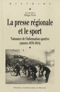 Philippe Tétart - La presse régionale et le sport - Naissance de l'information sportive (1870-1914).