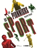 Philippe Tétart - Les pionniers du sport.