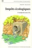 Philippe Thalmann - IMPOTS ECOLOGIQUES. - L'exemple des taxes CO2.
