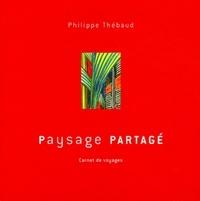 Philippe Thébaud - Paysage partagé - Carnet de voyages.