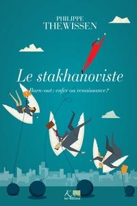 Philippe Thewissen - Le stakhanoviste - Burn-out : enfer ou renaissance ?.