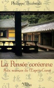 Philippe Thiébault - La Pensée coréenne - Aux sources de l'Esprit-Coeur.