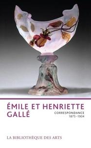 Philippe Thiébaut et Jacqueline Amphoux - Emile et Henriette Gallé - Correspondance 1875-1904.