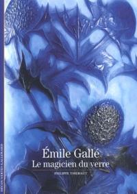 Philippe Thiébaut - Emile Gallé - Le magicien du verre.