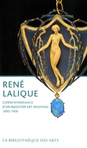 Philippe Thiébaut - René Lalique - Correspondance d'un bijoutier Art nouveau 1890-1908.
