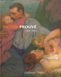 Philippe Thiébaut et Bertrand Tillier - Victor Prouvé - 1858-1943.