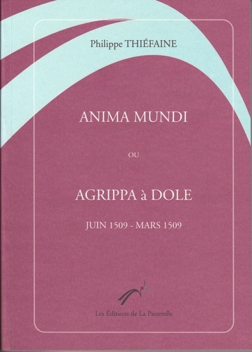 Philippe Thiefaine - Anima mundi ou Agrippa à Dole (juin 1509-mars 1509).