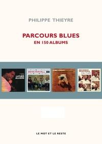 Philippe Thieyre - Parcours blues - En 150 albums.