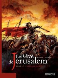 Philippe Thirault et Lionel Marty - Le Rêve de Jérusalem Tome 1 : La Milice sacrée.