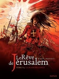 Philippe Thirault et Lionel Marty - Le Rêve de Jérusalem Tome 3 : La blanche lance.