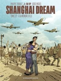 Philippe Thirault et Jorge Miguel - Shanghai Dream Tome 2 : A la mémoire d'Illo.