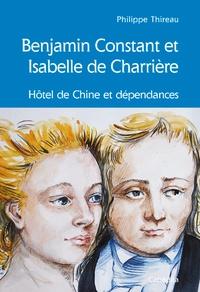 Philippe Thireau - Benjamin Constant et Isabelle de Charrière - Hôtel de Chine et dépendances.