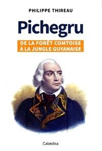 Philippe Thireau - Pichegru - De la forêt comtoise à la jungle guyanaise.