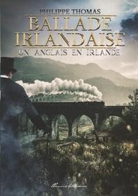 Philippe Thomas - Ballade irlandaise (volume 1) - Un Anglais en Irlande.