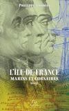 Philippe Thomas - L'Ile de France - Marins et corsaires.