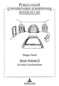 Philippe Thomé - Ettore Sottsass Jr - De l'objet à l'environnement.