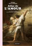 Philippe Thureau-Dangin - Atlas de l'amour - A la découverte d'un continent mystérieux.
