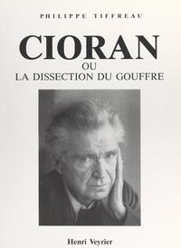 Philippe Tiffreau et Jean-François Bory - Cioran - Ou La dissection du gouffre.