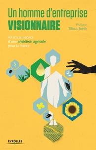 Philippe Tillous-Borde - Un homme d'entreprise visionnaire - 40 ans au service d'une ambition agricole pour la France.