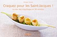Philippe Toinard - Craquez pour les Saint-Jacques ! - La star des coquillages en 30 recettes.