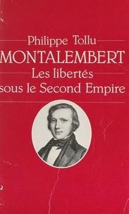 Philippe Tollu - Montalembert - Les libertés sous le Second Empire.