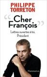 Philippe Torreton - Cher François - Lettres ouvertes à toi, Président.
