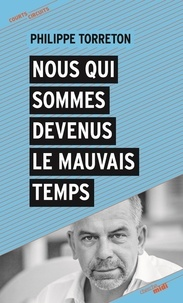 Philippe Torreton - Nous qui sommes devenus le mauvais temps.