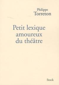 Philippe Torreton - Petit lexique amoureux du théâtre.
