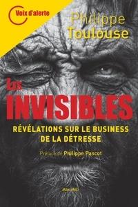 Philippe Toulouse - Les invisibles - Révélations sur le business de la détresse.