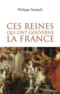 Philippe Tourault - Ces reines qui ont gouverné la France.