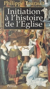 Philippe Tourault - Initiation à l'histoire de l'Église.