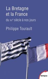 Philippe Tourault - La Bretagne et la France - Du XVe siècle à nos jours.