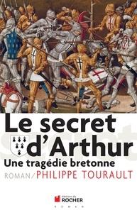Philippe Tourault - Le secret d'Arthur - Une tragédie bretonne.