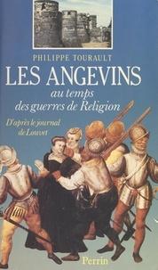 Philippe Tourault et Jacques Levron - Les Angevins au temps des Guerres de religion - D'après le Journal de Louvet.