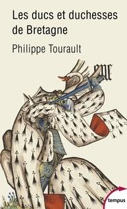 Philippe Tourault - Les ducs et duchesses de Bretagne - Xe-XVIe siècle.