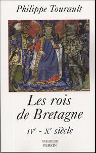 Philippe Tourault - Les rois de Bretagne IVe-Xe siècle.