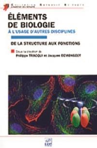 Philippe Tracqui et Jacques Demongeot - Eléments de biologie à l'usage d'autres disciplines - De la structure aux fonctions.