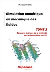Philippe Traoré - Simulation numérique en mécanique des fluides - Tome 2, Concepts avancés de la méthode des volumes finis en CFD.
